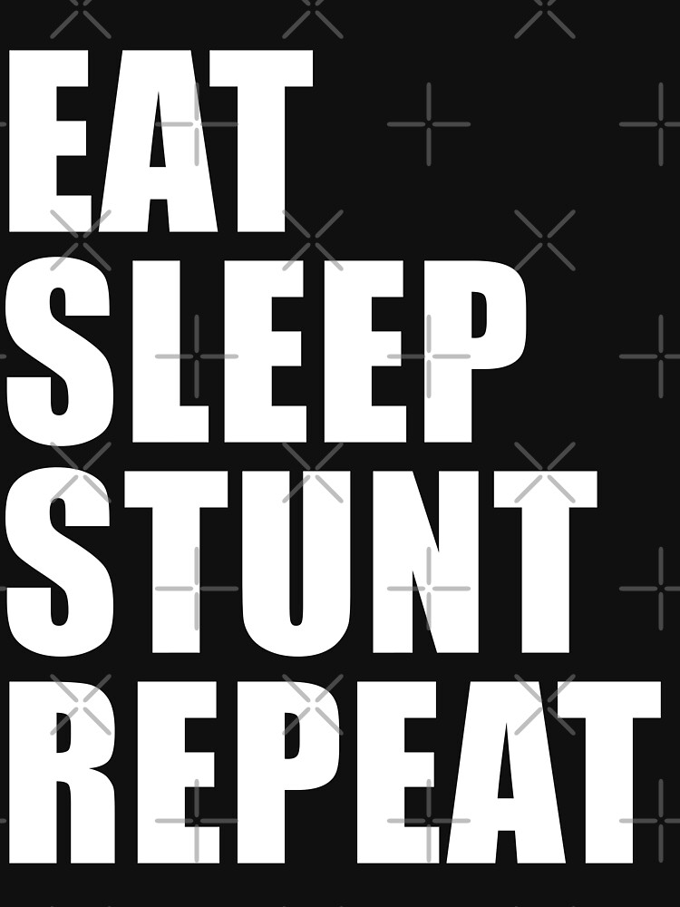 Eat Sleep Stunt Repeat T-Shirt Gift For Team Player Ride Sport Funny Cute Gift Rider Riding Sport Bike Motor Cycle by arcadetoystore