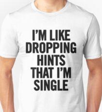 I'm Like Dropping Hints That I'm Single (Black)  Unisex T-Shirt