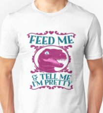 Feed Me And Tell I'm Pretty T-Shirt