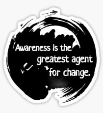 Awareness is the greatest agent for change - Zen Buddhism Sticker