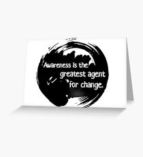 Awareness is the greatest agent for change - Zen Buddhism Greeting Card