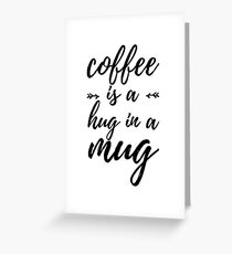 Coffee Is A Hug In a Mug Greeting Card
