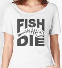 Fish or die Women's Relaxed Fit T-Shirt