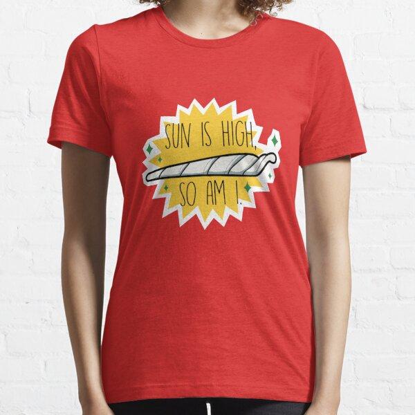 Sun is High, So am I Essential T-Shirt