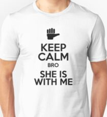 Keep Calm Bro She Is With Me T-Shirt