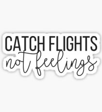 Catch Flights Not Feelings Sticker