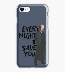 Every Night I Save You - Spike Buffy iPhone Case/Skin