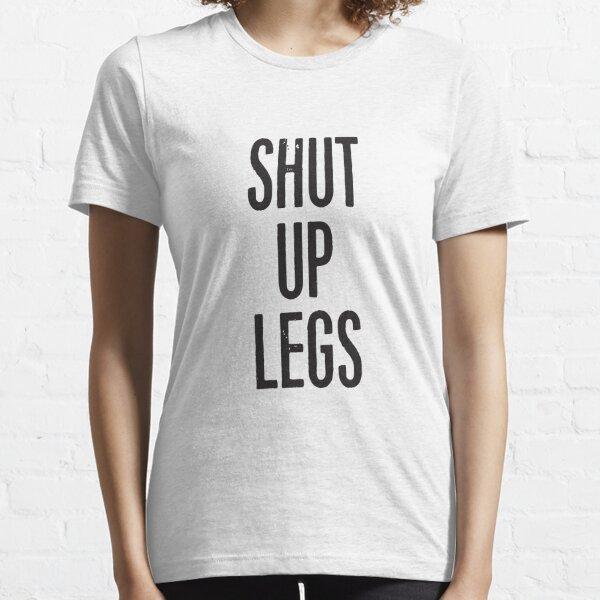 SHUT UP LEGS Essential T-Shirt
