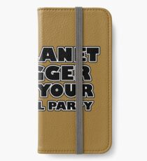 My planet is bigger than your political party iPhone Wallet/Case/Skin