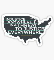 Injustice Anywhere is a Threat To Justice Everywhere Sticker
