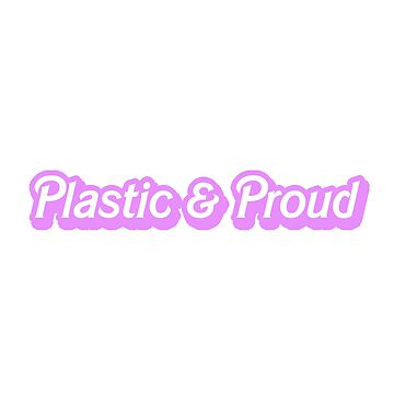 Pink Plastic & Proud by mypparadise