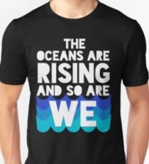 march for science - the oceans are rising and so are we T-Shirt