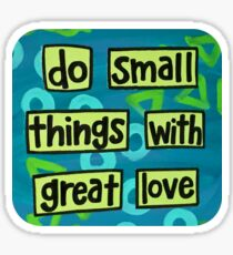 Small Things Great Love Sticker