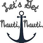 Let's Get Nauti, Nauti. by canossagraphics