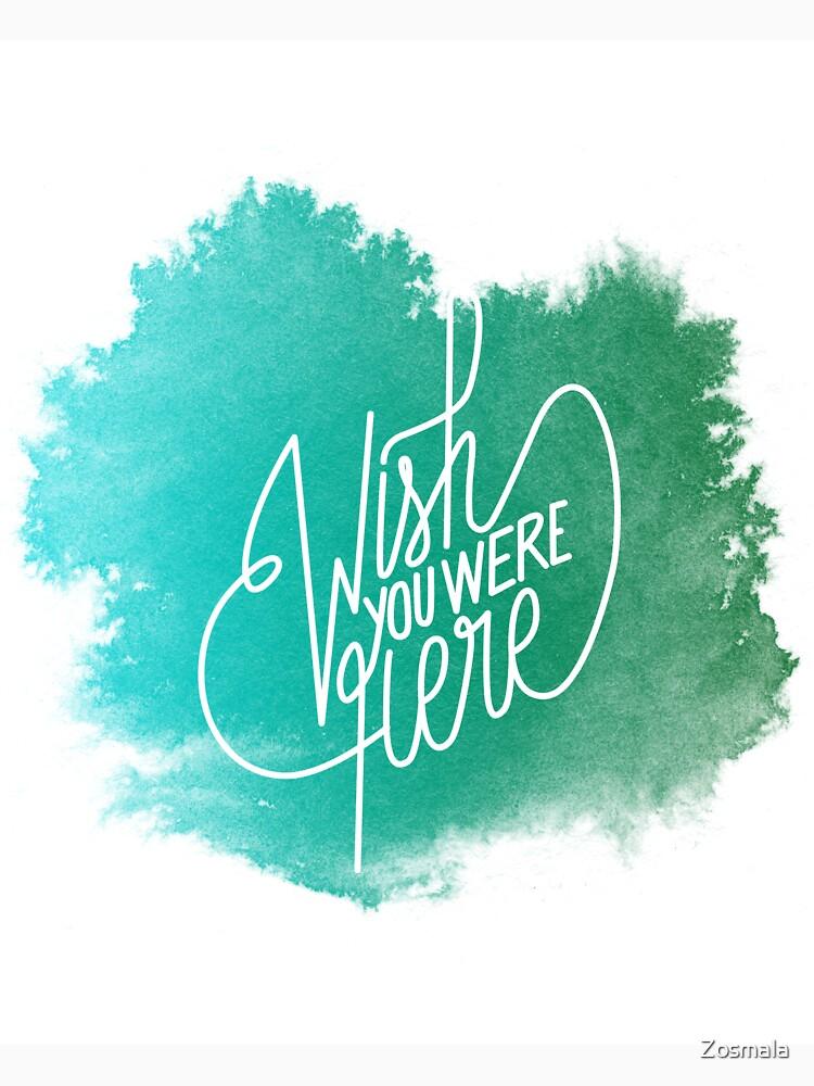 «Wish You Were Here - Watercolor» par Zosmala