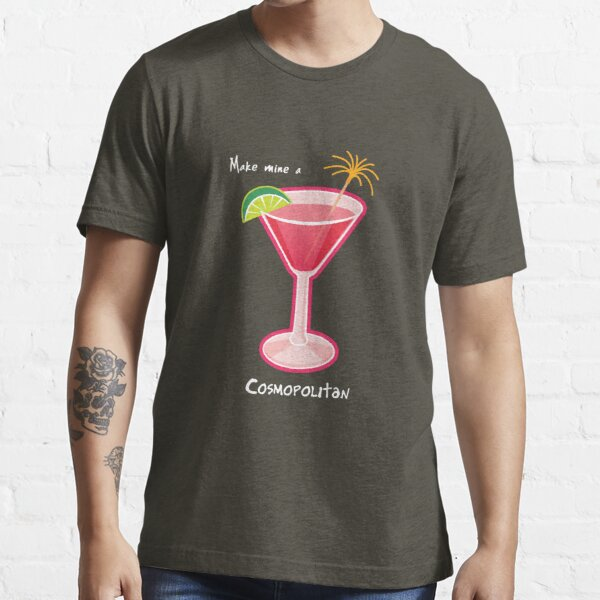 Make mine a Cosmopolitan Essential T-Shirt