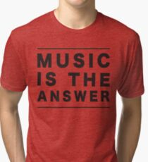 MUSIC IS THE ANSWER Tri-blend T-Shirt