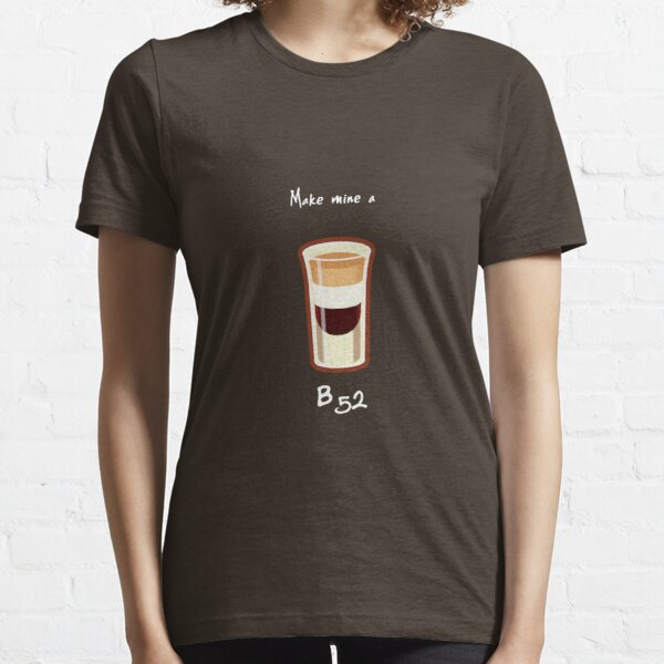 Make mine a B52 Essential T-Shirt