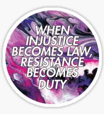 When injustice becomes law, resistance becomes duty Sticker