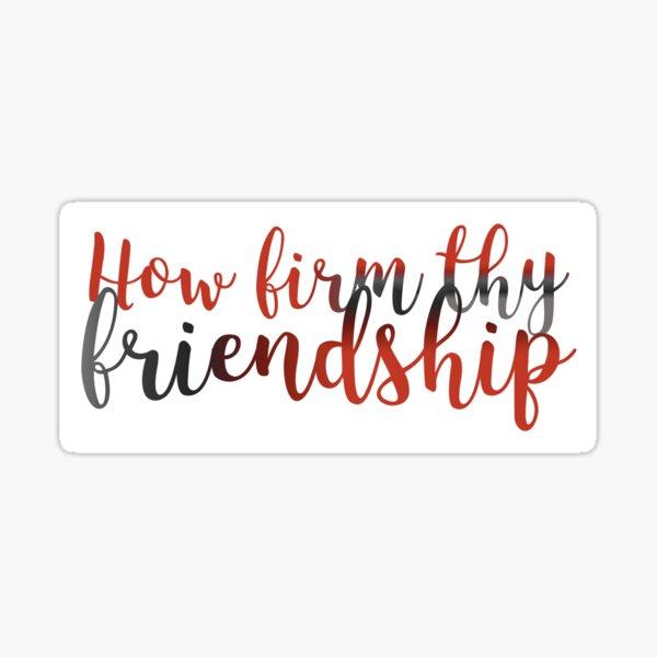 How Firm Thy Friendship Sticker Sticker