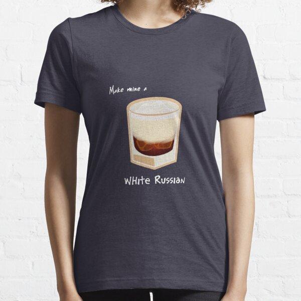 Make mine a White Russian Essential T-Shirt