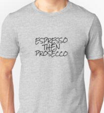 Espresso Then Prosecco Unisex T-Shirt