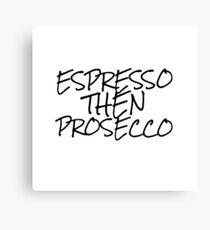 Espresso Then Prosecco Canvas Print