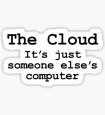 The Cloud is Just Someone Elses Computer Sticker