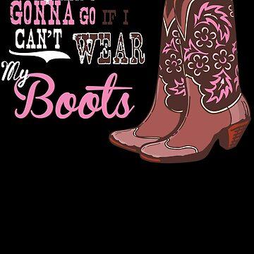 I ain't gonna go if I can't wear my boots. by HannyFranco