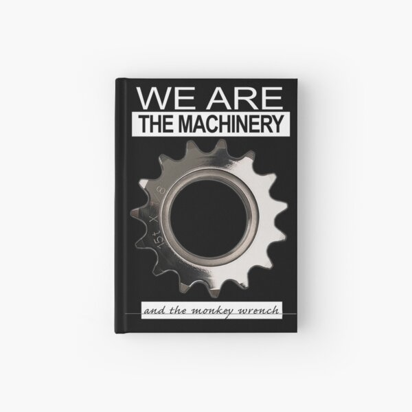 We are the machinery - and the monkey wrench Hardcover Journal