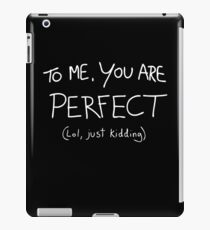 To Me You Are Perfect iPad Case/Skin