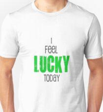 I Feel Lucky Today Unisex T-Shirt