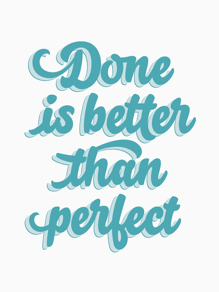 Done is better than perfect by mirunasfia