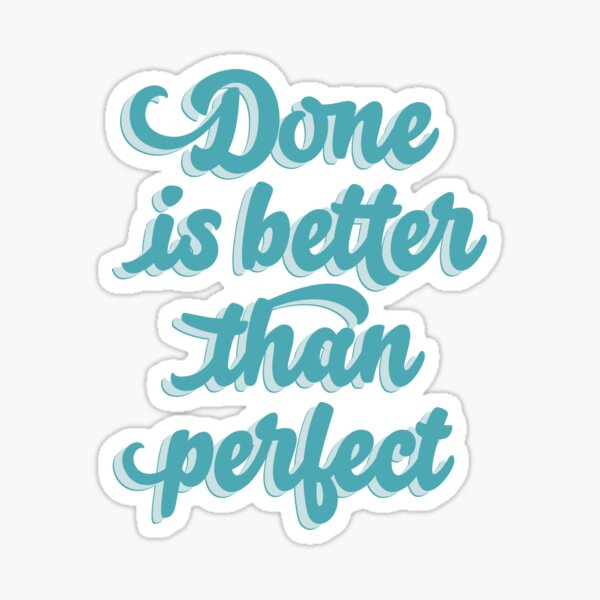 Done is better than perfect Sticker