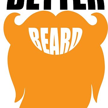 BIGGER BETTER BEARDS by Ajmdc