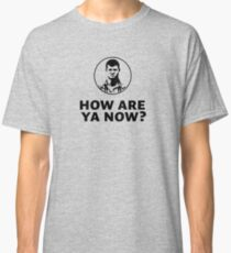Letterkenny How are ya now? Classic T-Shirt
