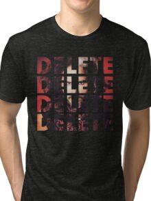 DELETE DELETE DELETE Tri-blend T-Shirt