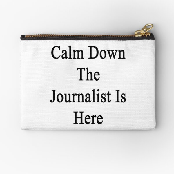 Calm Down The Journalist Is Here  Zipper Pouch