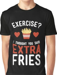 Exercise? Extra Fries! Graphic T-Shirt