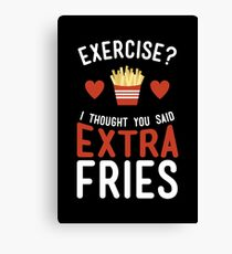 Exercise? Extra Fries! Canvas Print