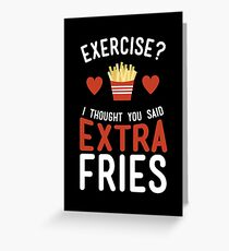 Exercise? Extra Fries! Greeting Card