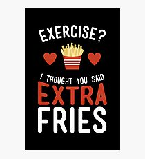 Exercise? Extra Fries! Photographic Print
