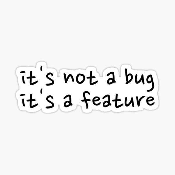 It's not a bug Sticker