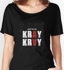 You're so Kray Kray Women's Relaxed Fit T-Shirt