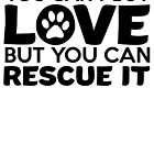 You Can't Buy Love But You Can Rescue It by kamrankhan