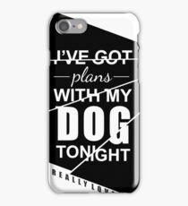 I've Got Plans With My Dog Tonight Funny Text Sentence iPhone Case/Skin