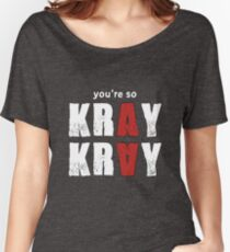 You're so Kray Kray Plain Version Women's Relaxed Fit T-Shirt