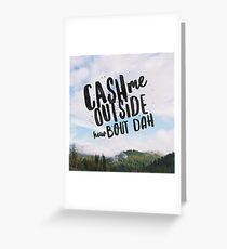 Cash me outside how bout dah Greeting Card