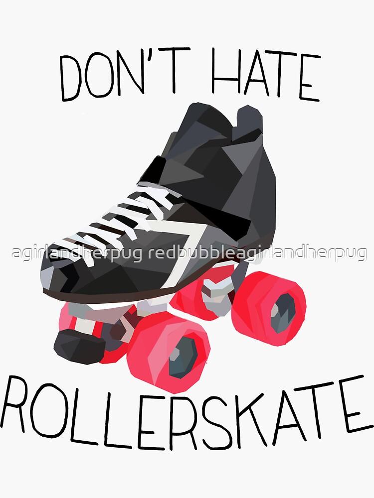 Don't hate..ROLLERSKATE! by agirlandherpug