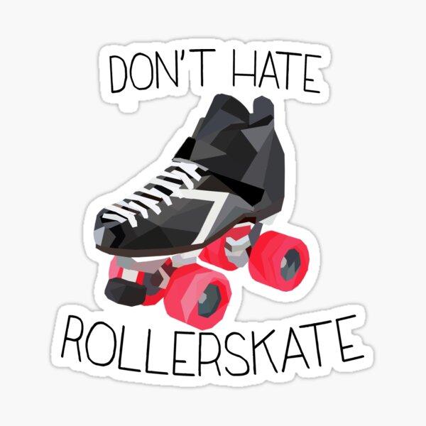 Don't hate..ROLLERSKATE! Sticker